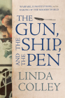 The Gun, the Ship, and the Pen: Warfare, Constitutions, and the Making of the Modern World Cover Image