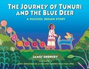 The Journey of Tunuri and the Blue Deer: A Huichol Indian Story Cover Image