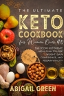 The Ultimate Keto Cookbook for Women Over 40: The 30 Day Ketogenic Meal Plan to Lose Weight, Gain Confidence, and Regain Vitality (Includes 90 Tasty R Cover Image