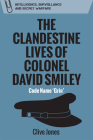 The Clandestine Lives of Colonel David Smiley: Code Name 'Grin' Cover Image