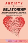 Anxiety in relationship: How To Eliminate Couples Conflicts To Establish Better Relationships, Overcome Anxiety and Depression, Jealousy, Manag Cover Image