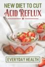 New Diet To Cut Acid Reflux: Everyday Health: Gerd Diet Plan Menu Cover Image