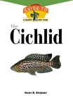 The Cichlids: An Owner's Guide to a Happy Healthy Fish (Your Happy Healthy Pet Guides #77) Cover Image