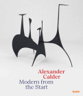 Alexander Calder: Modern from the Start Cover Image