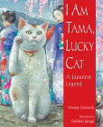 I Am Tama, Lucky Cat: A Japanese Legend Cover Image