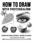 How to Draw with Photorealism: Drawing and Shading Techniques - Beginner to Advanced Cover Image