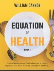 Equation of Health: Losing Weight without Feeling Deprived or Hungry - Improving your Blood Pressure, Cholesterol, and More - Book 1 Cover Image