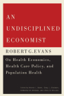 An Undisciplined Economist: Robert G. Evans on Health Economics, Health Care Policy, and Population Health (Carleton Library Series #237) Cover Image