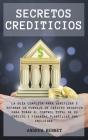 Secretos Crediticios: La guía completa para verificar y reparar un puntaje de crédito negativo para tomar el control total de su crédito y f Cover Image
