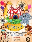 Libro para colorear de animales de circo para niños: Aprende y diviértete con grandes imágenes - Para niños - Estimula la creatividad Niños y niñas I Cover Image
