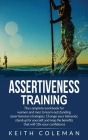Assertiveness Training: The complete workbook for women and men to learn outstanding assertiveness strategies. Change your behavior, stand up Cover Image