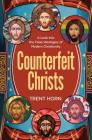 Counterfeit Christs: A Look Into the False Ideologies of Modern Christianity Cover Image