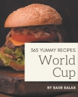 365 Yummy World Cup Recipes: Make Cooking at Home Easier with Yummy World Cup Cookbook! Cover Image