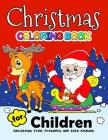 Christmas Coloring Book for Children: Merry X'Mas Coloring for Children, boy, girls, kids Ages 2-4,3-5,4-8 (Santa, Dear, Snowman, Penguin) Cover Image