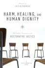 Harm, Healing, and Human Dignity: A Catholic Encounter with Restorative Justice Cover Image
