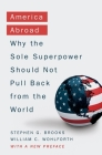 America Abroad: Why the Sole Superpower Should Not Pull Back from the World Cover Image