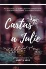 Cartas a Julie: Muchos dicen Te quiero, pocos lo demuestran... Y a veces es muy tarde para demostrarlo. Cover Image