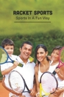 Racket Sports: Sports In A Fun Way: All About Racket Sports Cover Image