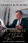 All the Best, George Bush: My Life in Letters and Other Writings Cover Image