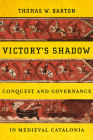 Victory's Shadow: Conquest and Governance in Medieval Catalonia Cover Image