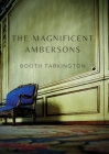 The Magnificent Ambersons: A 1918 novel written by Booth Tarkington which won the 1919 Pulitzer Prize Cover Image