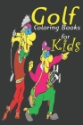 Golf Coloring Books For Kids: Ages 4-8,8-12 High Quality Images For Coloring, With Some Motivation Pages As Gift Inside Book For Kids Cover Image