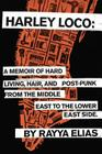 Harley Loco: A Memoir of Hard Living, Hair, and Post-Punk, from the Middle East to the Lower East Side Cover Image