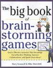 The Big Book of Brain-Storming Games: Quick, Effective Activities That Encourage Out-Of-The-Box Thinking, Improve Collaboration, and Spark Great Ideas Cover Image