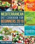 Mediterranean Diet Cookbook for Beginners 2019: Start living the Mediterranean lifestyle to Lose weight, Balance Hormones and reinvent your Life for a Cover Image