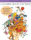 Coloring Book for Teens: Get Creative, Be Inspired, Have Fun, and Chill Out Cover Image