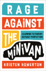 Rage Against the Minivan: Learning to Parent Without Perfection Cover Image