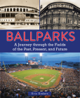 Ballparks: A Journey Through the Fields of the Past, Present, and Future Cover Image