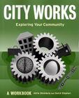 City Works: Exploring Your Community: A Workbook Cover Image
