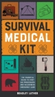 Survival Medical Kit: The Essential Guide to First Aid Procedures and Wilderness Emergency Care Cover Image
