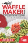 Cooking with the Mini Waffle Maker Machine: A Recipe Nerds Cookbook: For Individual Waffles, Paninis, Hash Browns, Pizza & Other Quick Dash on the Go Cover Image