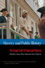 Slavery and Public History: The Tough Stuff of American Memory Cover Image