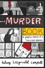 Murder Book: A Graphic Memoir of a True Crime Obsession Cover Image