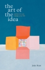 The Art of the Idea: And How It Can Change Your Life Cover Image