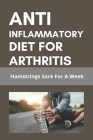 Anti Inflammatory Diet For Arthritis: Hamstrings Sore For A Week: List Of Anti Inflammatory Foods Cover Image
