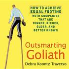 Outsmarting Goliath: How to Achieve Equal Footing with Companies That Are Bigger, Richer, Older, and Better Known Cover Image