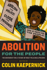 Abolition for the People: The Movement for a Future Without Policing & Prisons Cover Image