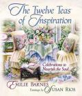 The Twelve Teas of Inspiration: Celebrations to Nourish the Soul Cover Image