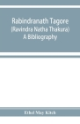 Rabindranath Tagore (Ravīndra Nātha Thākura); a bibliography Cover Image