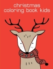 Christmas Coloring Book Kids: Art Beautiful and Unique Design for Baby, Toddlers learning Cover Image