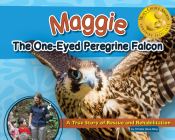 Maggie the One-Eyed Peregrine Falcon: A True Story of Rescue and Rehabilitation (Wildlife Rescue Stories) Cover Image