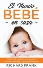 El Nuevo Bebé en Casa: Todos los Cuidados Importantes que debes Saber de tu Bebé Recién Nacido Cover Image