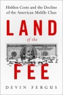 Land of the Fee: Hidden Costs and the Decline of the American Middle Class Cover Image
