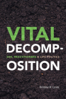 Vital Decomposition: Soil Practitioners and Life Politics Cover Image