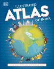 Illustrated Atlas of India: A Visual Guide to the Land, Its People and Culture Cover Image