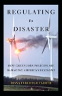 Regulating to Disaster: How Green Jobs Policies Are Damaging America's Economy Cover Image